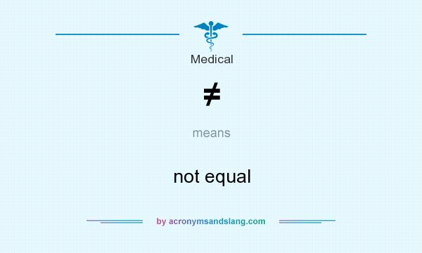 What does ≠ mean? It stands for not equal