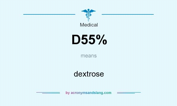 What does D55% mean? It stands for dextrose