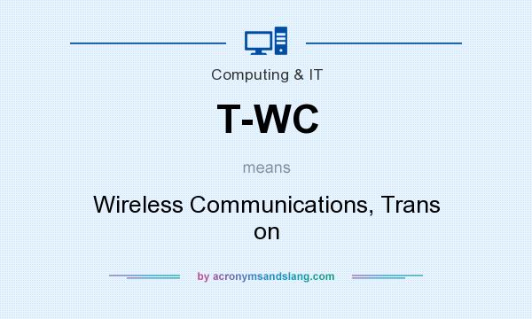 What does T-WC mean? It stands for Wireless Communications, Trans on