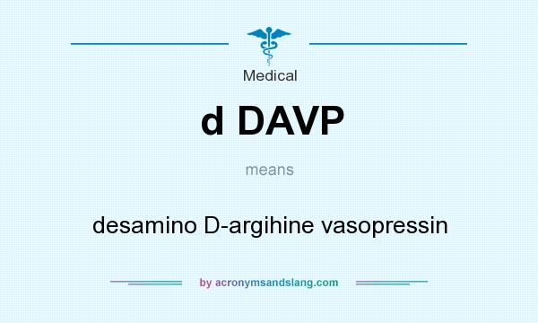 What does d DAVP mean? It stands for desamino D-argihine vasopressin