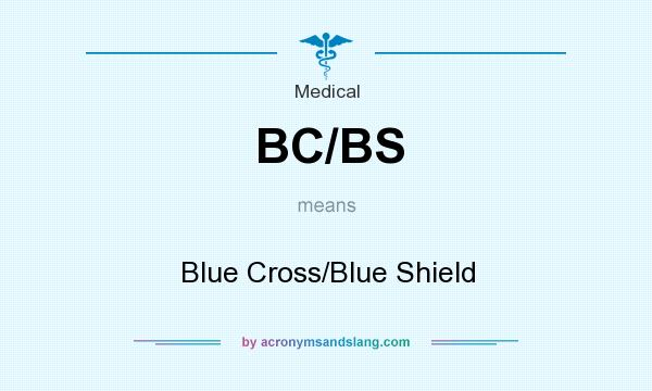 What does BC/BS mean? It stands for Blue Cross/Blue Shield