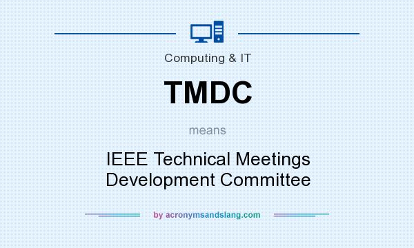 What does TMDC mean? It stands for IEEE Technical Meetings Development Committee