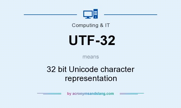 What does UTF-32 mean? It stands for 32 bit Unicode character representation