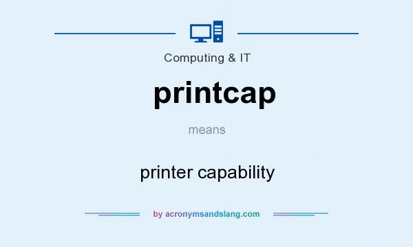 What does printcap mean? It stands for printer capability