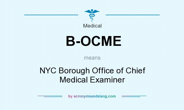 What does B-OCME mean? It stands for NYC Borough Office of Chief Medical Examiner