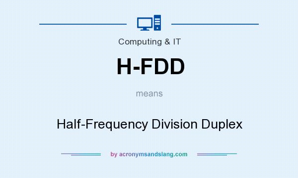 What does H-FDD mean? It stands for Half-Frequency Division Duplex