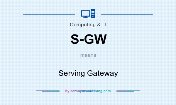 What does S-GW mean? It stands for Serving Gateway