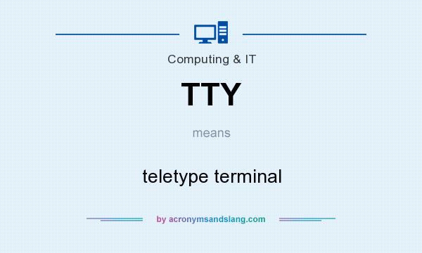 What does TTY mean? It stands for teletype terminal