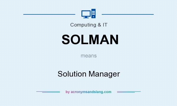 What does SOLMAN mean? It stands for Solution Manager