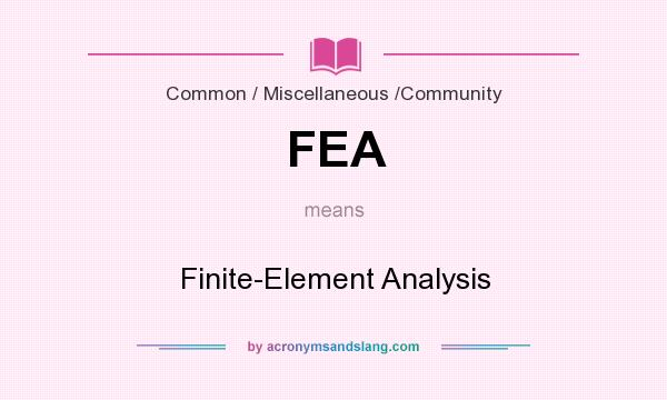 What does FEA mean? It stands for Finite-Element Analysis