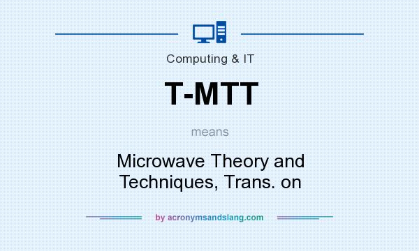 What does T-MTT mean? It stands for Microwave Theory and Techniques, Trans. on