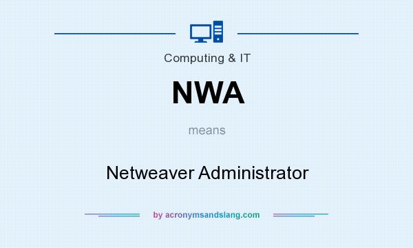 What does NWA mean? It stands for Netweaver Administrator