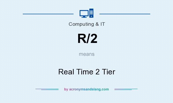 What does R/2 mean? It stands for Real Time 2 Tier