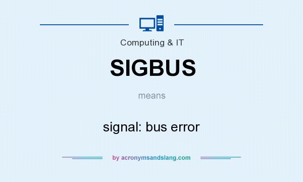 What does SIGBUS mean? It stands for signal: bus error