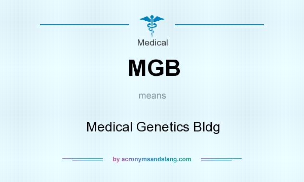 What does MGB mean? It stands for Medical Genetics Bldg
