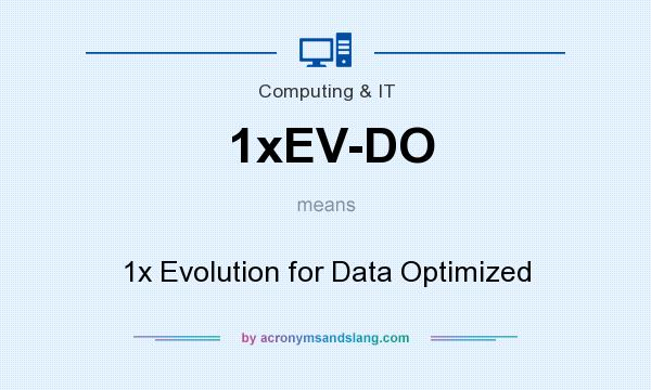 What does 1xEV-DO mean? It stands for 1x Evolution for Data Optimized