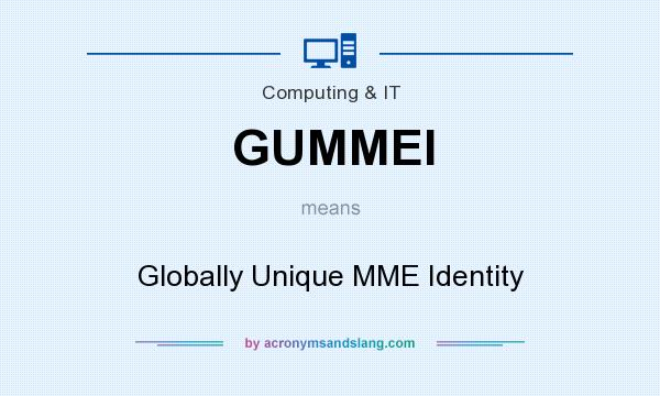 What does GUMMEI mean? It stands for Globally Unique MME Identity
