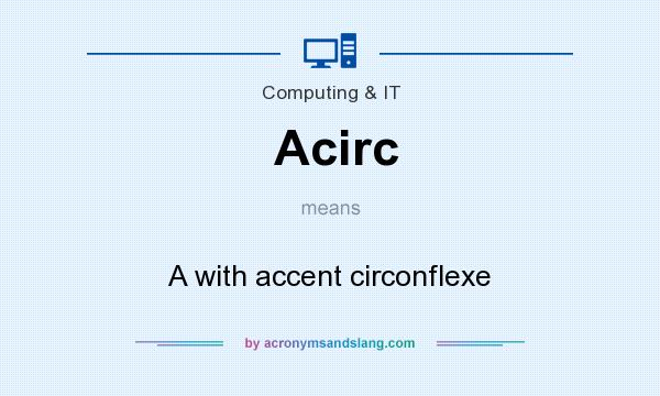 What does Acirc mean? It stands for A with accent circonflexe