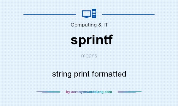 What does sprintf mean? It stands for string print formatted