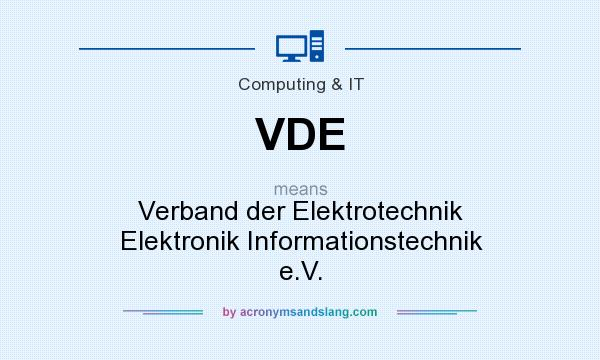 What does VDE mean? It stands for Verband der Elektrotechnik Elektronik Informationstechnik e.V.