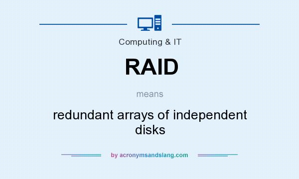 What does RAID mean? It stands for redundant arrays of independent disks