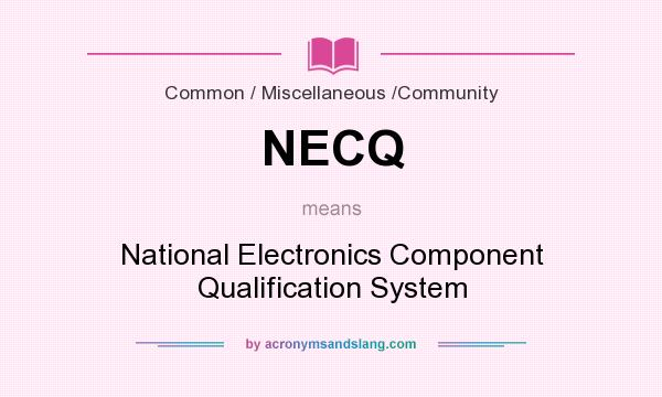 What does NECQ mean? It stands for National Electronics Component Qualification System