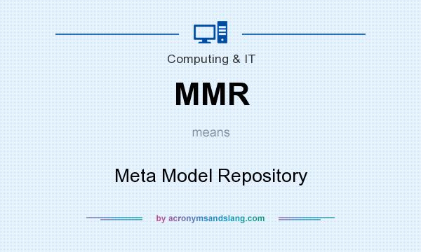 What does MMR mean? It stands for Meta Model Repository