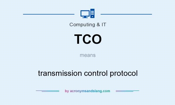 What does TCO mean? It stands for transmission control protocol
