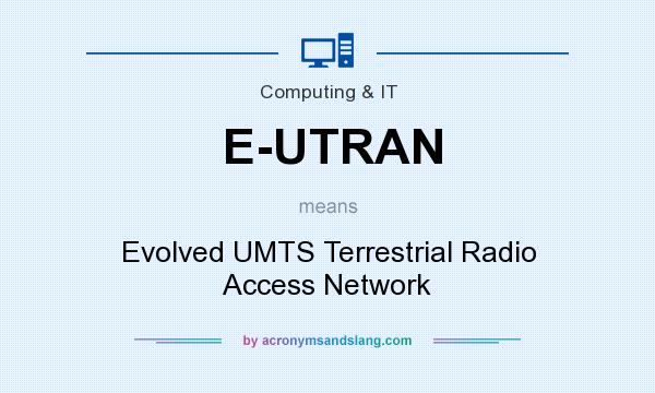 What does E-UTRAN mean? It stands for Evolved UMTS Terrestrial Radio Access Network
