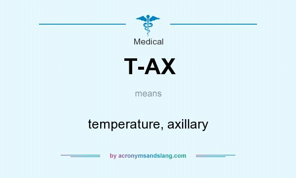 What does T-AX mean? It stands for temperature, axillary