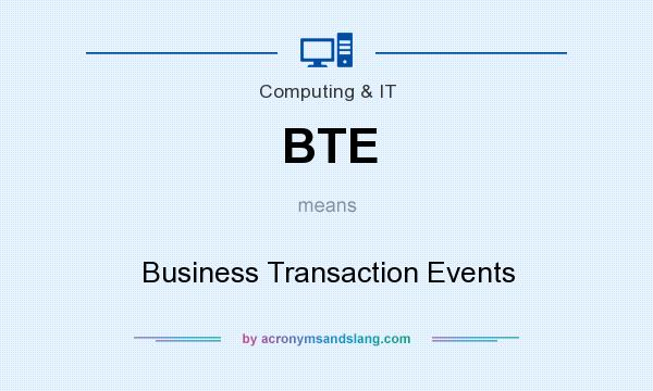 What does BTE mean? It stands for Business Transaction Events