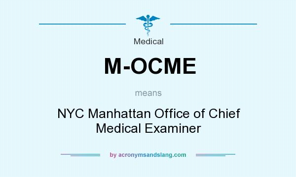 What does M-OCME mean? It stands for NYC Manhattan Office of Chief Medical Examiner