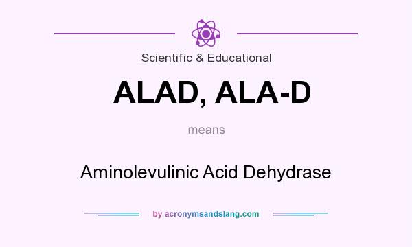 What does ALAD, ALA-D mean? It stands for Aminolevulinic Acid Dehydrase