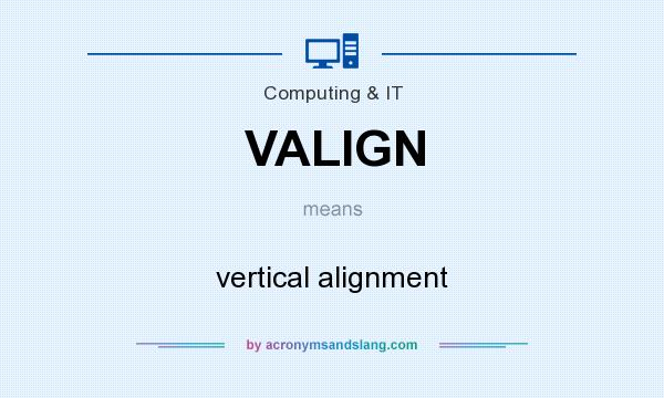 What does VALIGN mean? It stands for vertical alignment