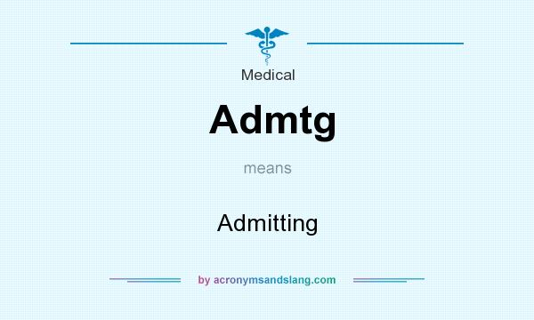 What does Admtg mean? It stands for Admitting