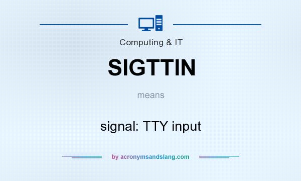 What does SIGTTIN mean? It stands for signal: TTY input