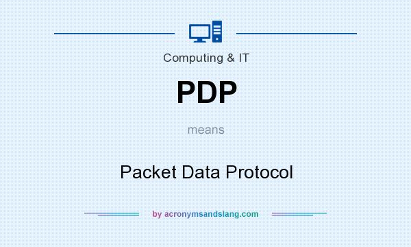 What does PDP mean? It stands for Packet Data Protocol