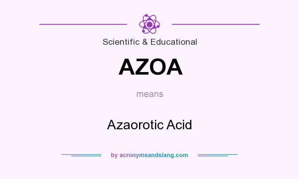 What does AZOA mean? It stands for Azaorotic Acid