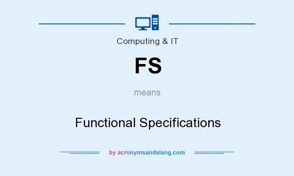 What does FS mean? It stands for Functional Specifications