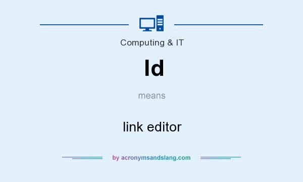 What does ld mean? It stands for link editor