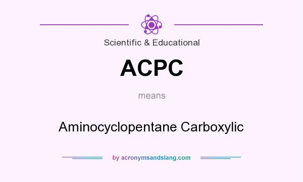 What does ACPC mean? It stands for Aminocyclopentane Carboxylic