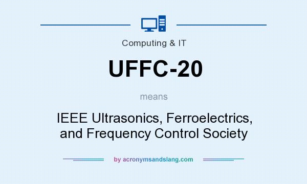 What does UFFC-20 mean? It stands for IEEE Ultrasonics, Ferroelectrics, and Frequency Control Society