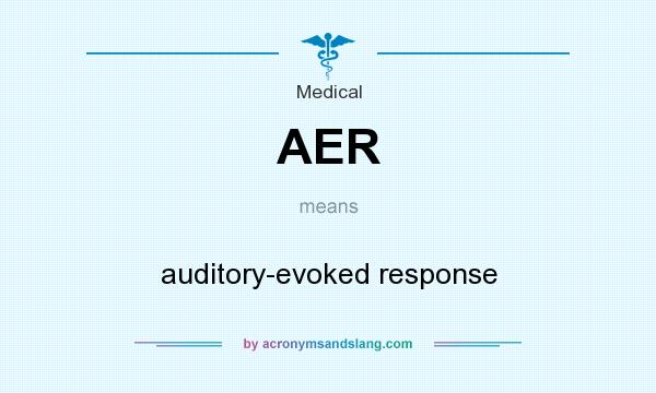 What does AER mean? It stands for auditory-evoked response