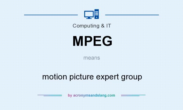 What does MPEG mean? It stands for motion picture expert group