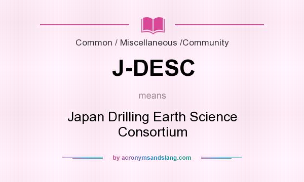 What does J-DESC mean? It stands for Japan Drilling Earth Science Consortium