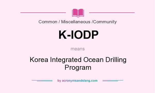 What does K-IODP mean? It stands for Korea Integrated Ocean Drilling Program