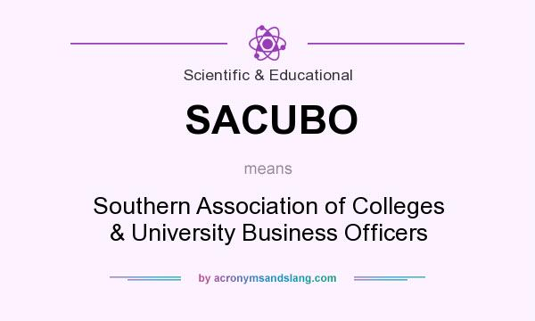 What does SACUBO mean? It stands for Southern Association of Colleges & University Business Officers