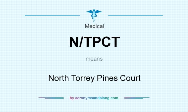 What does N/TPCT mean? It stands for North Torrey Pines Court