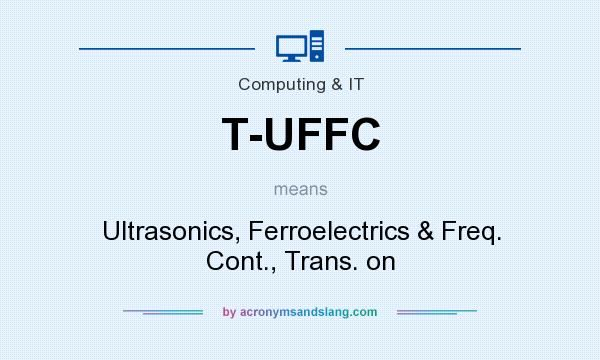 What does T-UFFC mean? It stands for Ultrasonics, Ferroelectrics & Freq. Cont., Trans. on
