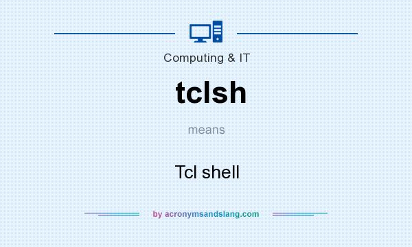 What does tclsh mean? It stands for Tcl shell
